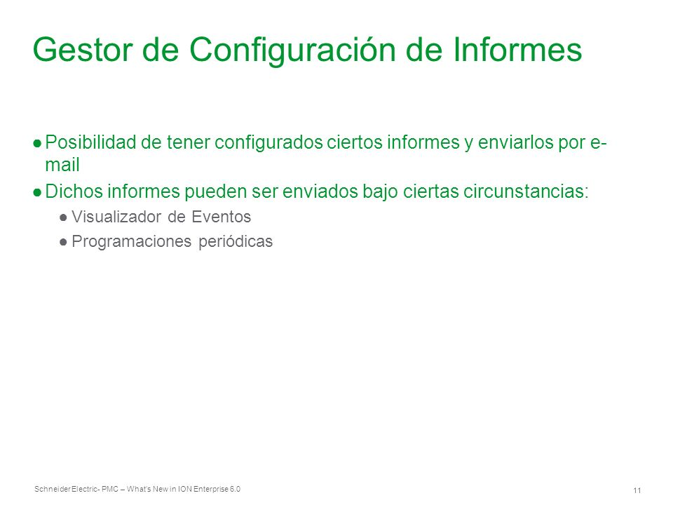 Schneider Electric 11 - PMC – Whats New in ION Enterprise 6.0 Gestor de Configuración de Informes Posibilidad de tener configurados ciertos informes y