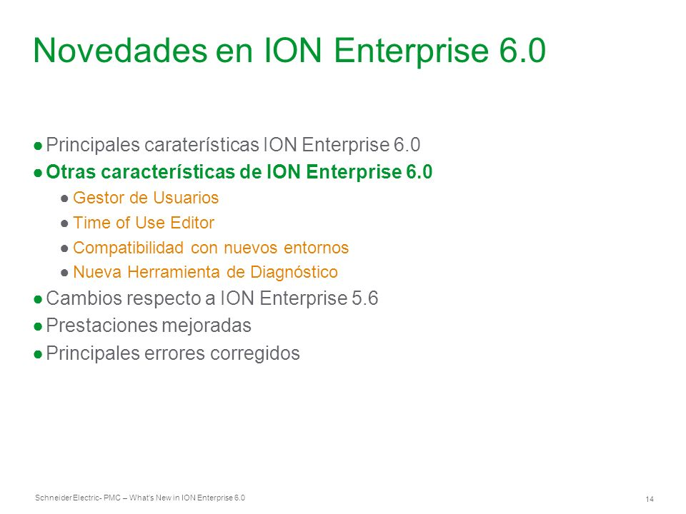 Schneider Electric 14 - PMC – Whats New in ION Enterprise 6.0 Principales caraterísticas ION Enterprise 6.0 Otras características de ION Enterprise 6.