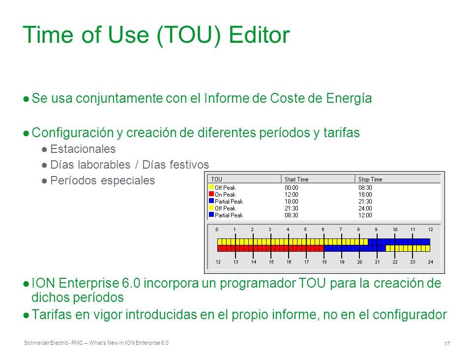 Schneider Electric 17 - PMC – Whats New in ION Enterprise 6.0 Time of Use (TOU) Editor Se usa conjuntamente con el Informe de Coste de Energía Configu
