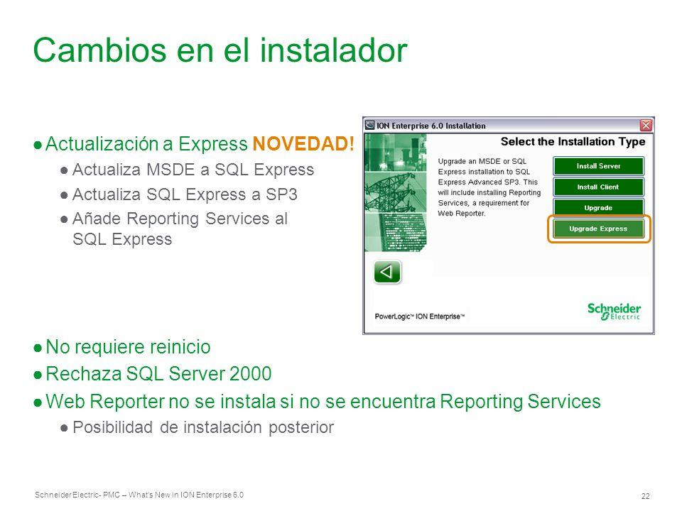 Schneider Electric 22 - PMC – Whats New in ION Enterprise 6.0 Cambios en el instalador Actualización a Express NOVEDAD! Actualiza MSDE a SQL Express A