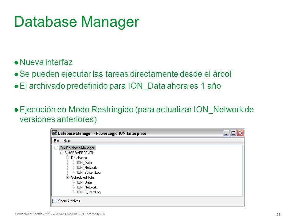 Schneider Electric 28 - PMC – Whats New in ION Enterprise 6.0 Database Manager Nueva interfaz Se pueden ejecutar las tareas directamente desde el árbo