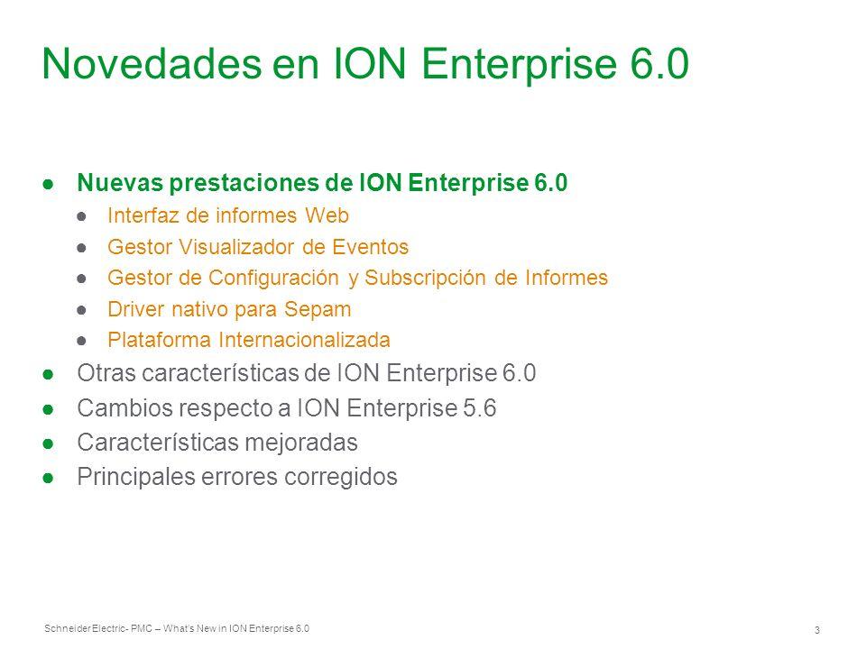 Schneider Electric 3 - PMC – Whats New in ION Enterprise 6.0 Nuevas prestaciones de ION Enterprise 6.0 Interfaz de informes Web Gestor Visualizador de