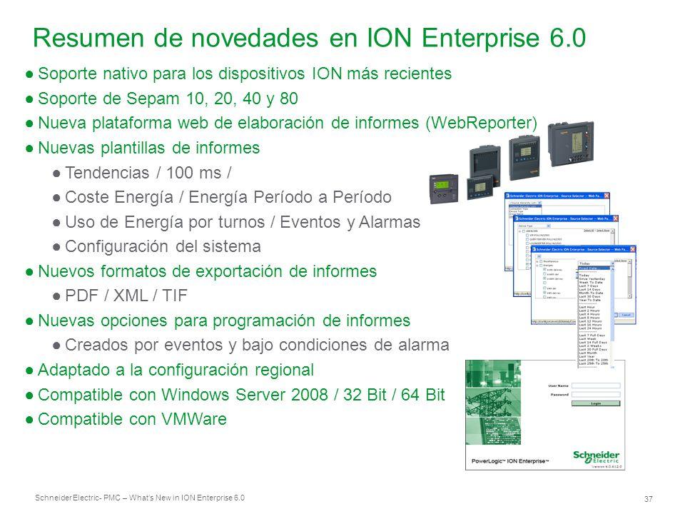 Schneider Electric 37 - PMC – Whats New in ION Enterprise 6.0 Resumen de novedades en ION Enterprise 6.0 Soporte nativo para los dispositivos ION más