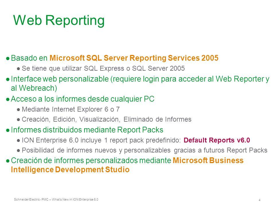 Schneider Electric 4 - PMC – Whats New in ION Enterprise 6.0 Web Reporting Basado en Microsoft SQL Server Reporting Services 2005 Se tiene que utiliza