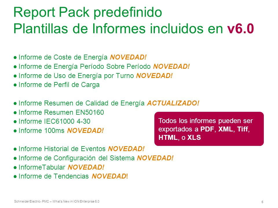 Schneider Electric 5 - PMC – Whats New in ION Enterprise 6.0 Report Pack predefinido Plantillas de Informes incluidos en v6.0 Informe de Coste de Energía NOVEDAD.