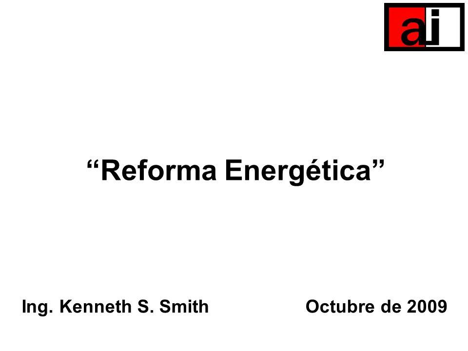 Reforma Energética Ing. Kenneth S. Smith Octubre de 2009
