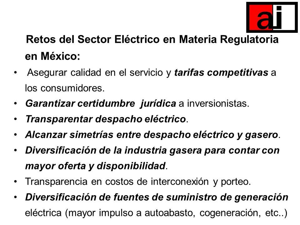 Retos del Sector Eléctrico en Materia Regulatoria en México: Asegurar calidad en el servicio y tarifas competitivas a los consumidores. Garantizar cer