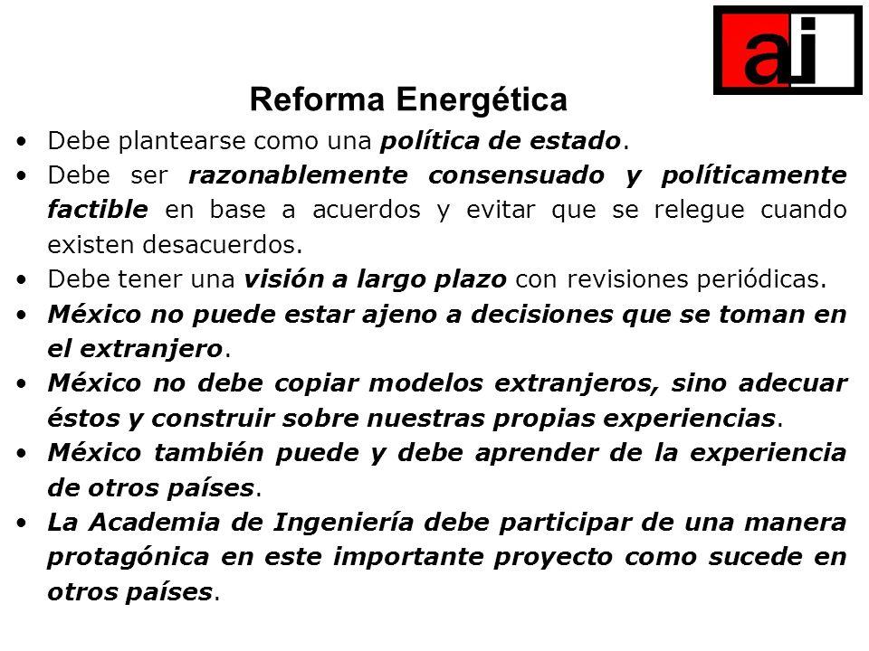 Reforma Energética Debe plantearse como una política de estado. Debe ser razonablemente consensuado y políticamente factible en base a acuerdos y evit