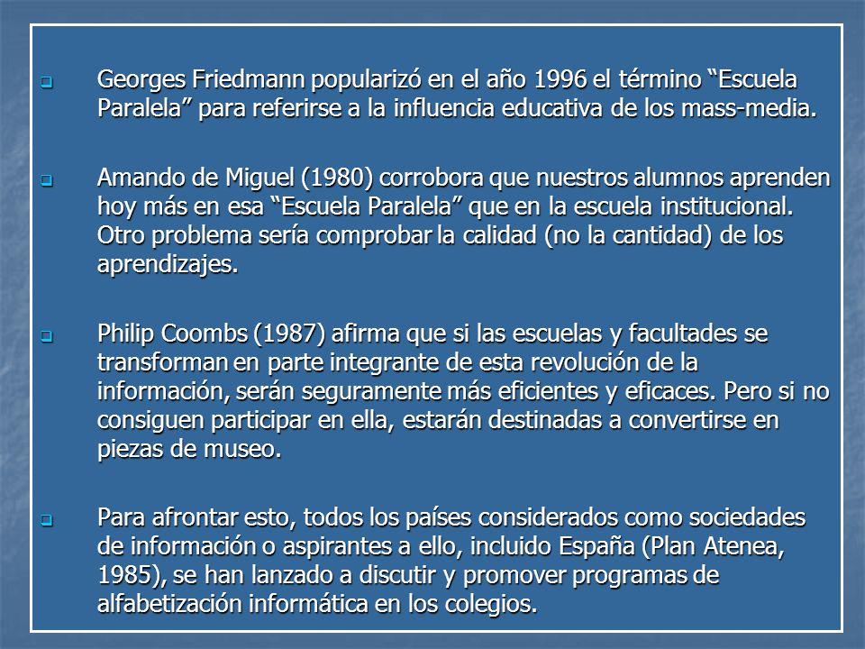 Georges Friedmann popularizó en el año 1996 el término Escuela Paralela para referirse a la influencia educativa de los mass-media.