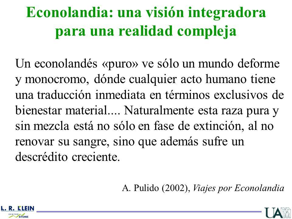 Econolandia: una visión integradora para una realidad compleja Un econolandés «puro» ve sólo un mundo deforme y monocromo, dónde cualquier acto humano