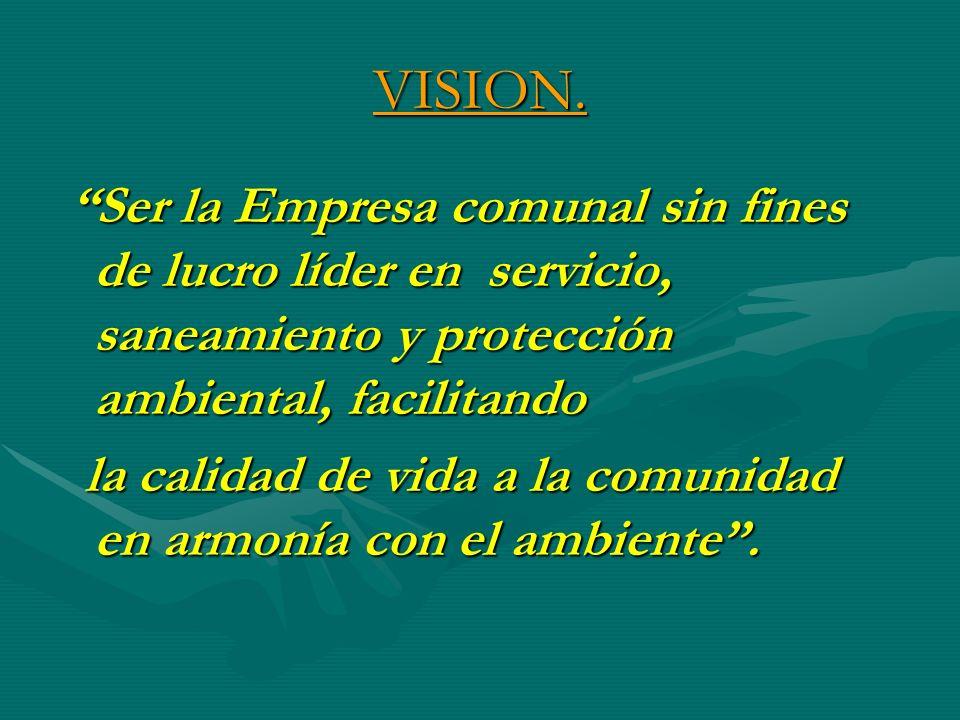 VISION. Ser la Empresa comunal sin fines de lucro líder en servicio, saneamiento y protección ambiental, facilitando Ser la Empresa comunal sin fines
