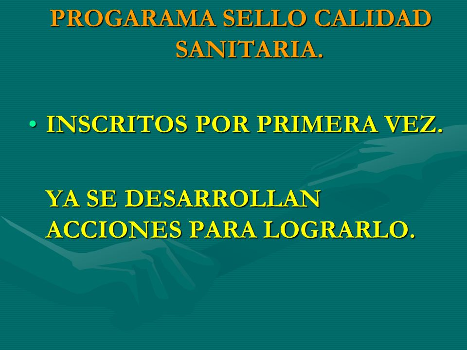 PROGARAMA SELLO CALIDAD SANITARIA. INSCRITOS POR PRIMERA VEZ.INSCRITOS POR PRIMERA VEZ.