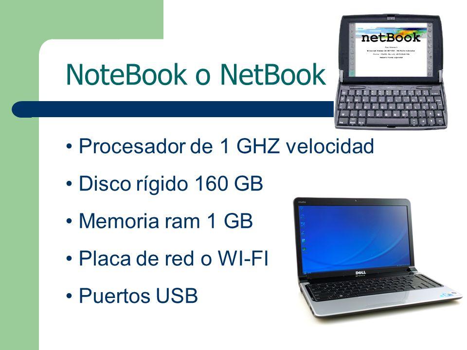 NoteBook o NetBook Procesador de 1 GHZ velocidad Disco rígido 160 GB Memoria ram 1 GB Placa de red o WI-FI Puertos USB
