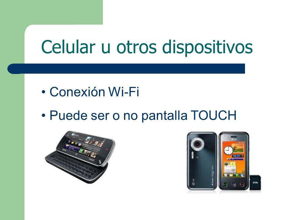 Celular u otros dispositivos Conexión Wi-Fi Puede ser o no pantalla TOUCH