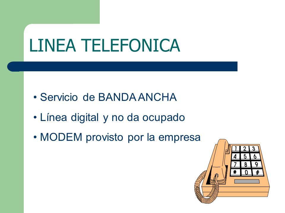 LINEA TELEFONICA Servicio de BANDA ANCHA Línea digital y no da ocupado MODEM provisto por la empresa