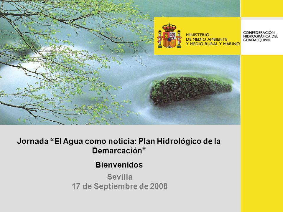 Sevilla 17 de Septiembre de 2008 Jornada El Agua como noticia: Plan Hidrológico de la Demarcación Bienvenidos,