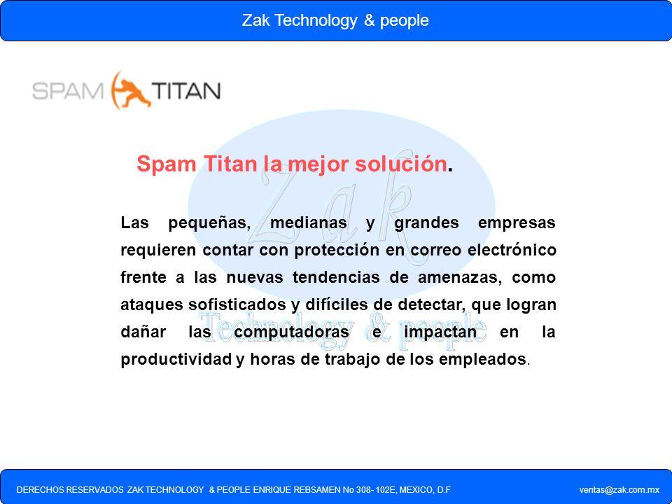 DERECHOS RESERVADOS ZAK TECHNOLOGY & PEOPLE ENRIQUE REBSAMEN No 308- 102E, MEXICO, D.F ventas@zak.com.mx Zak Technology & people SpamTitan.