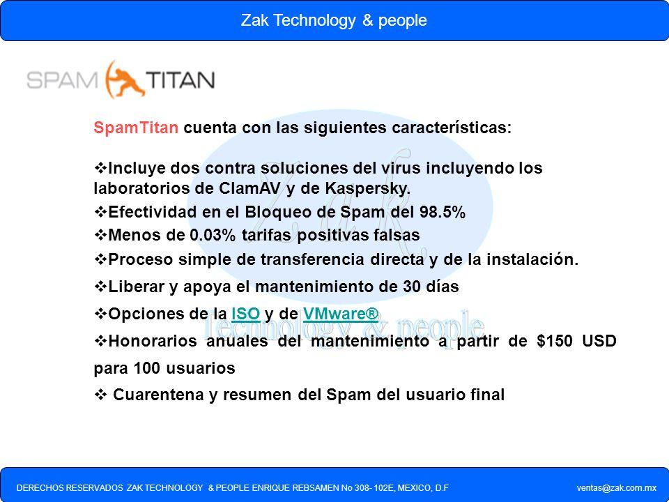 DERECHOS RESERVADOS ZAK TECHNOLOGY & PEOPLE ENRIQUE REBSAMEN No 308- 102E, MEXICO, D.F ventas@zak.com.mx Zak Technology & people SpamTitan cuenta con