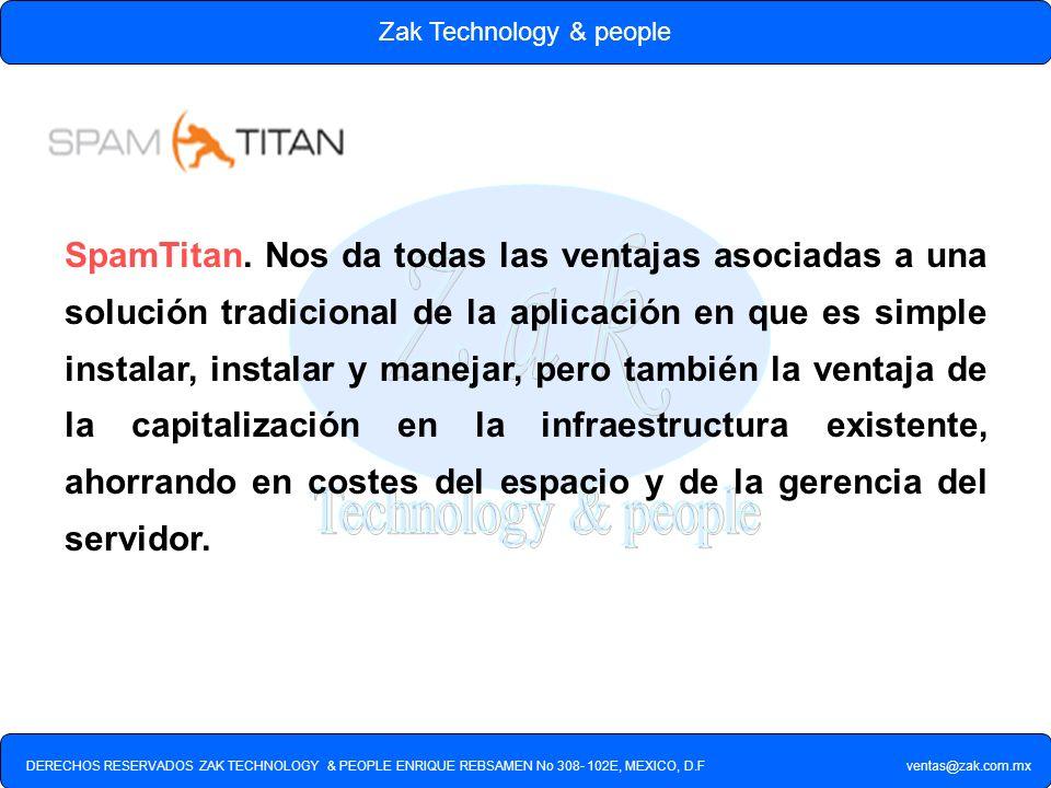 DERECHOS RESERVADOS ZAK TECHNOLOGY & PEOPLE ENRIQUE REBSAMEN No 308- 102E, MEXICO, D.F ventas@zak.com.mx Zak Technology & people SpamTitan. Nos da tod