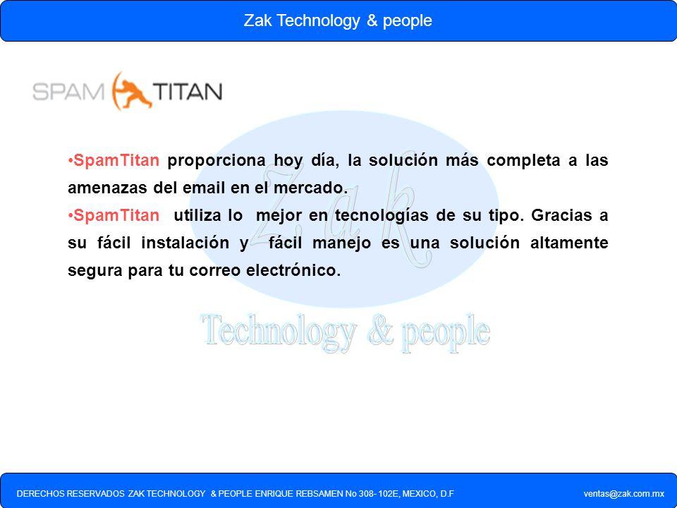 DERECHOS RESERVADOS ZAK TECHNOLOGY & PEOPLE ENRIQUE REBSAMEN No 308- 102E, MEXICO, D.F ventas@zak.com.mx Zak Technology & people SpamTitan proporciona