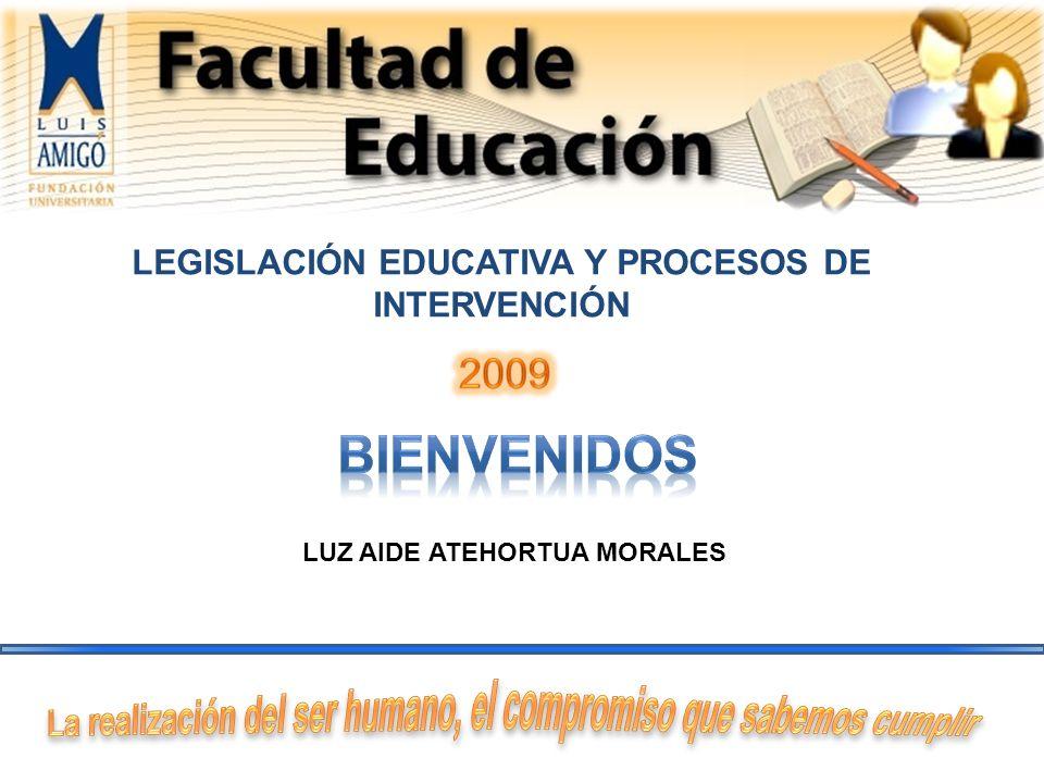 LEGISLACIÓN EDUCATIVA Y PROCESOS DE INTERVENCIÓN LUZ AIDE ATEHORTUA MORALES