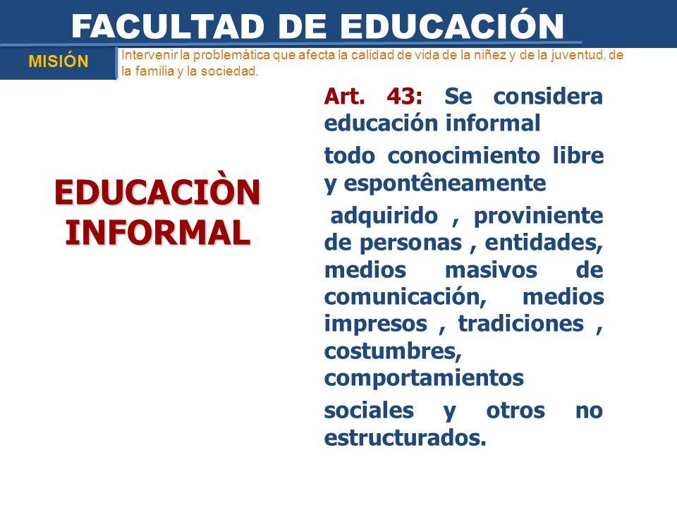 Intervenir la problemática que afecta la calidad de vida de la niñez y de la juventud, de la familia y la sociedad. FACULTAD DE EDUCACIÓN MISIÓN Art.