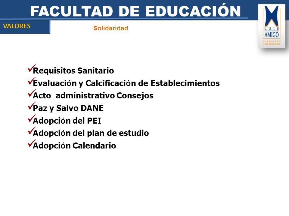 FACULTAD DE EDUCACIÓN Solidaridad VALORES Requisitos Sanitario Evaluaci ó n y Calcificaci ó n de Establecimientos Acto administrativo Consejos Paz y S