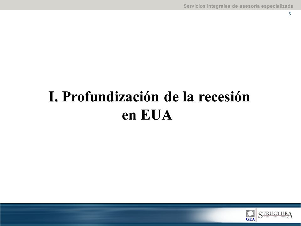 Servicios integrales de asesoría especializada 3 I. I. Profundización de la recesión en EUA