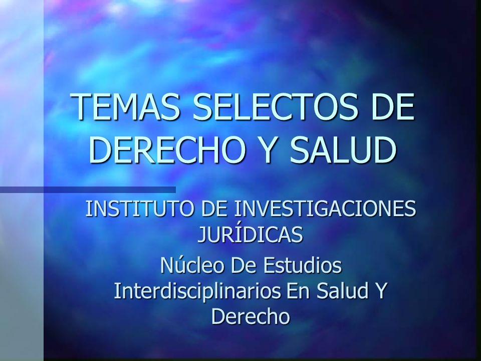 TEMAS SELECTOS DE DERECHO Y SALUD INSTITUTO DE INVESTIGACIONES JURÍDICAS Núcleo De Estudios Interdisciplinarios En Salud Y Derecho