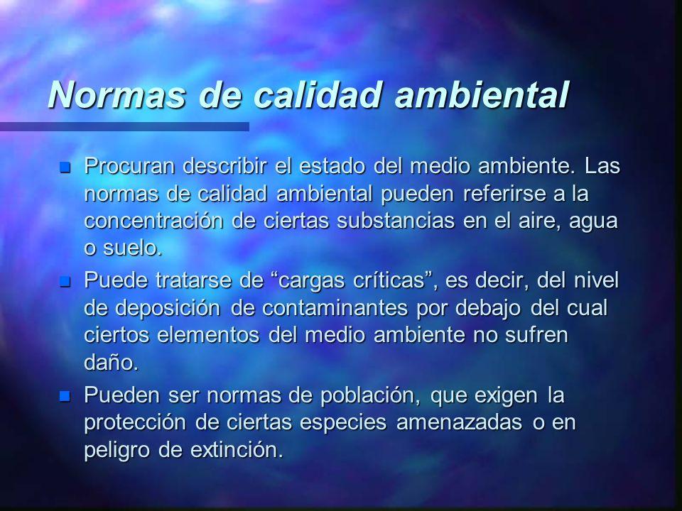 Normas de calidad ambiental n Procuran describir el estado del medio ambiente. Las normas de calidad ambiental pueden referirse a la concentración de