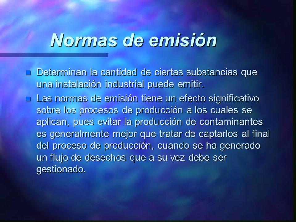 Normas de emisión n Determinan la cantidad de ciertas substancias que una instalación industrial puede emitir. n Las normas de emisión tiene un efecto