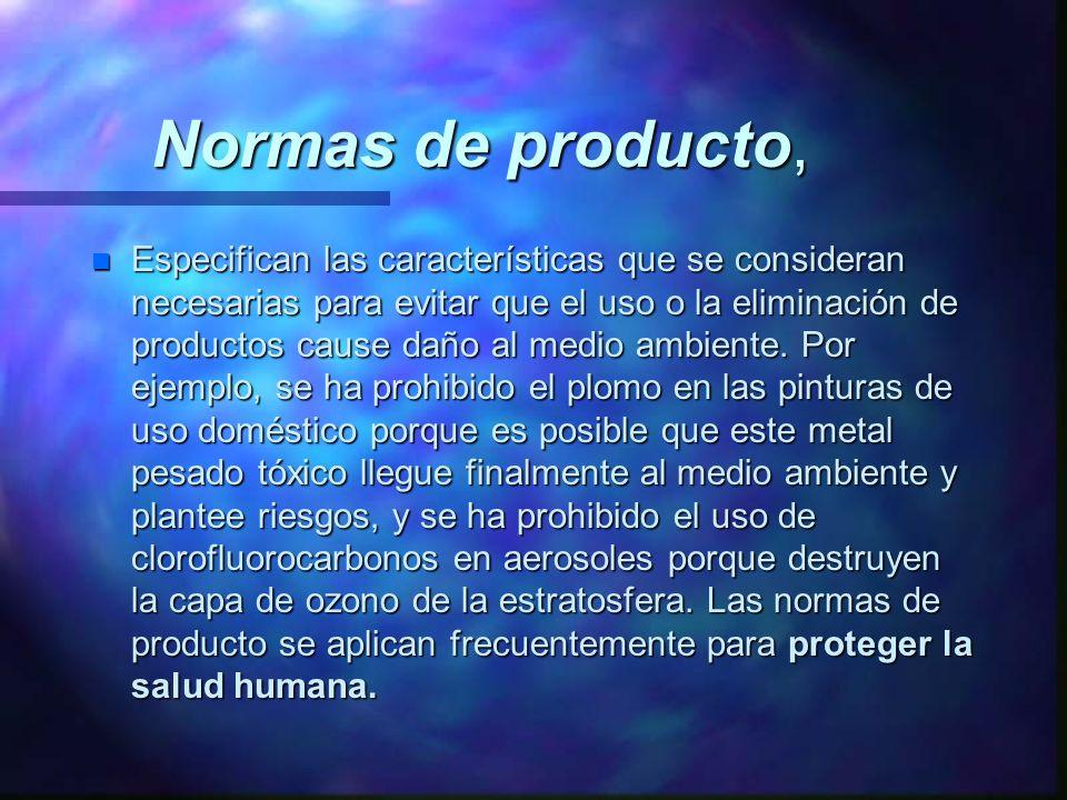 Normas de producto, n Especifican las características que se consideran necesarias para evitar que el uso o la eliminación de productos cause daño al
