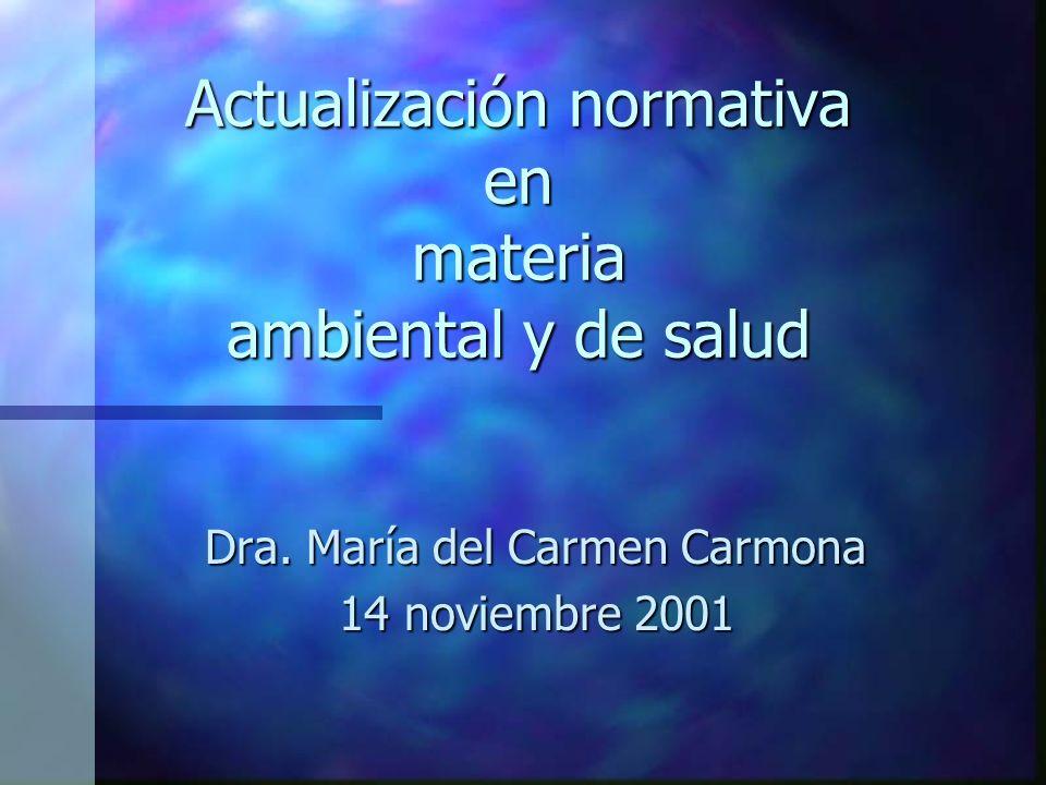Actualización normativa en materia ambiental y de salud Dra. María del Carmen Carmona 14 noviembre 2001
