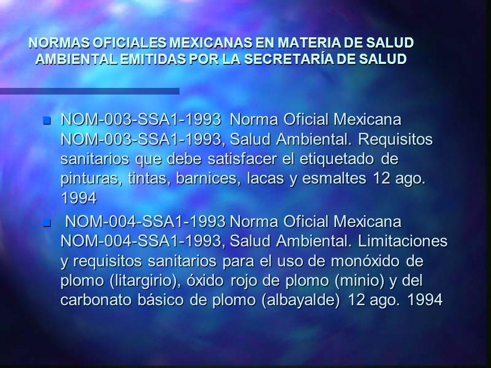 NORMAS OFICIALES MEXICANAS EN MATERIA DE SALUD AMBIENTAL EMITIDAS POR LA SECRETARÍA DE SALUD n NOM-003-SSA1-1993 Norma Oficial Mexicana NOM-003-SSA1-1