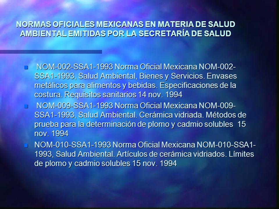 NORMAS OFICIALES MEXICANAS EN MATERIA DE SALUD AMBIENTAL EMITIDAS POR LA SECRETARÍA DE SALUD n NOM-002-SSA1-1993 Norma Oficial Mexicana NOM-002- SSA1-