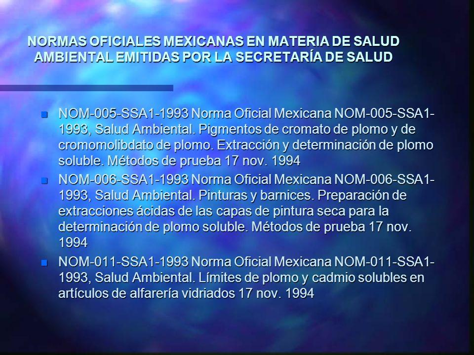 NORMAS OFICIALES MEXICANAS EN MATERIA DE SALUD AMBIENTAL EMITIDAS POR LA SECRETARÍA DE SALUD n NOM-005-SSA1-1993 Norma Oficial Mexicana NOM-005-SSA1-