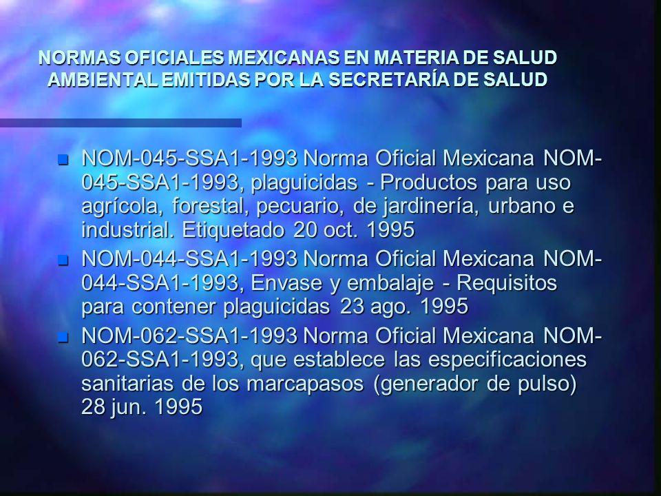 NORMAS OFICIALES MEXICANAS EN MATERIA DE SALUD AMBIENTAL EMITIDAS POR LA SECRETARÍA DE SALUD n NOM-045-SSA1-1993 Norma Oficial Mexicana NOM- 045-SSA1-