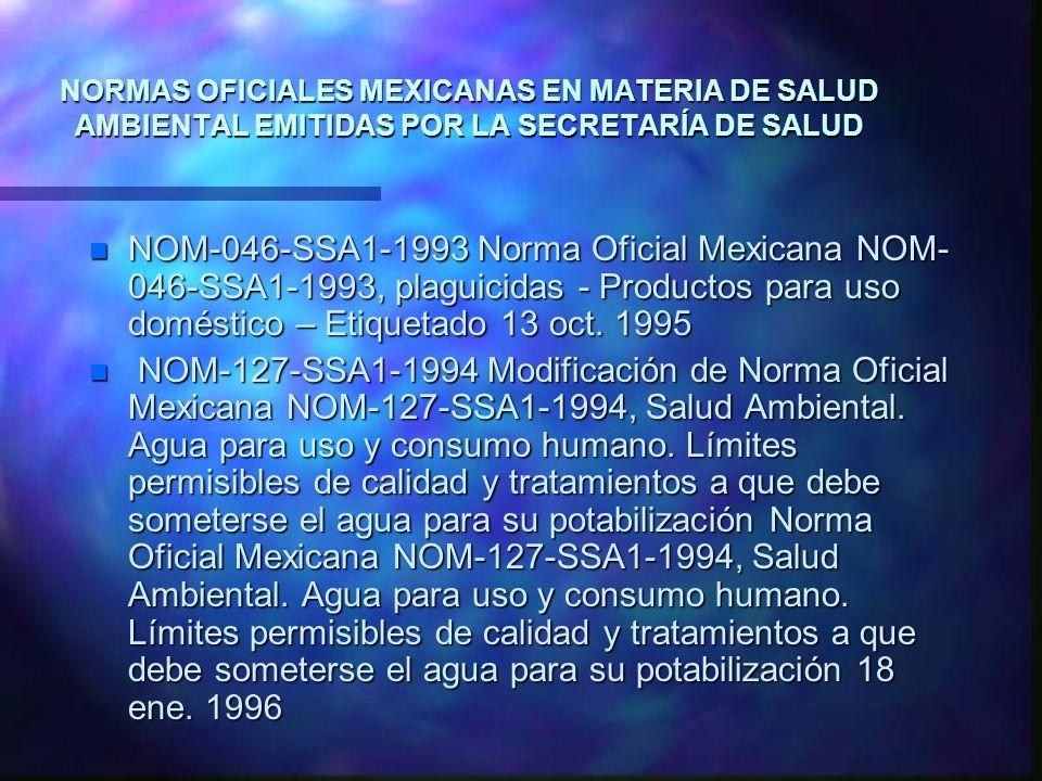 NORMAS OFICIALES MEXICANAS EN MATERIA DE SALUD AMBIENTAL EMITIDAS POR LA SECRETARÍA DE SALUD n NOM-046-SSA1-1993 Norma Oficial Mexicana NOM- 046-SSA1-
