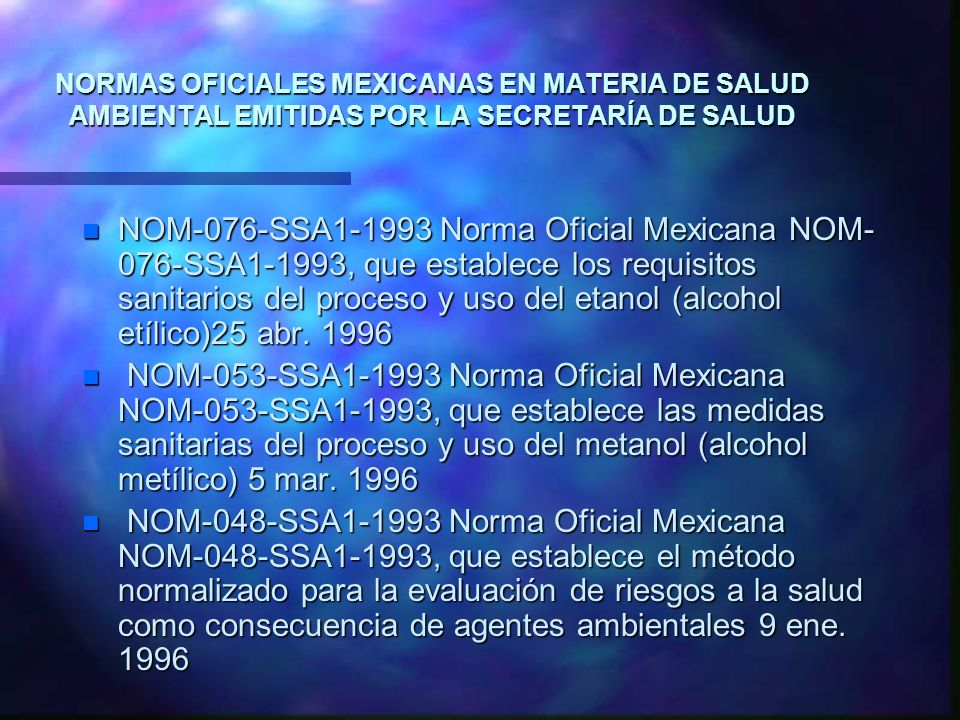 NORMAS OFICIALES MEXICANAS EN MATERIA DE SALUD AMBIENTAL EMITIDAS POR LA SECRETARÍA DE SALUD n NOM-076-SSA1-1993 Norma Oficial Mexicana NOM- 076-SSA1-