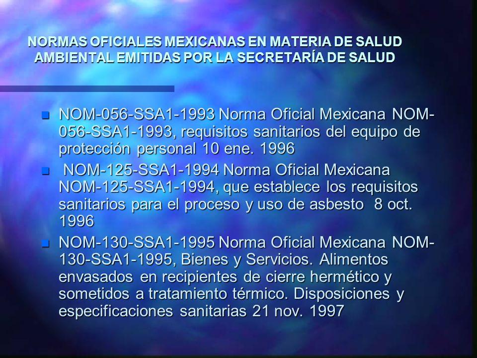 NORMAS OFICIALES MEXICANAS EN MATERIA DE SALUD AMBIENTAL EMITIDAS POR LA SECRETARÍA DE SALUD n NOM-056-SSA1-1993 Norma Oficial Mexicana NOM- 056-SSA1-