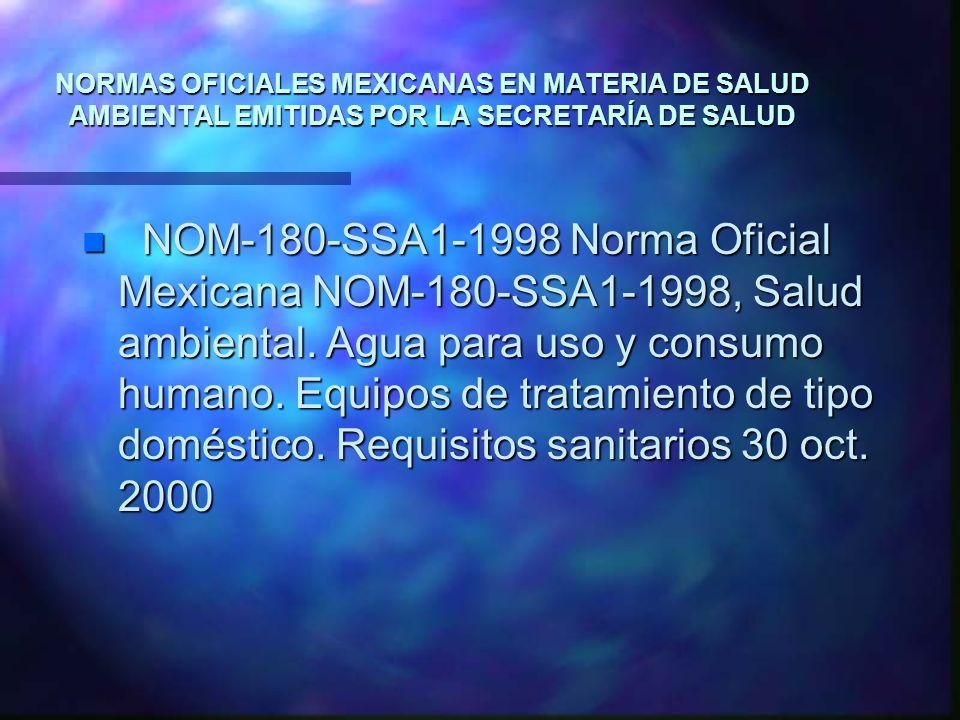 NORMAS OFICIALES MEXICANAS EN MATERIA DE SALUD AMBIENTAL EMITIDAS POR LA SECRETARÍA DE SALUD n NOM-180-SSA1-1998 Norma Oficial Mexicana NOM-180-SSA1-1