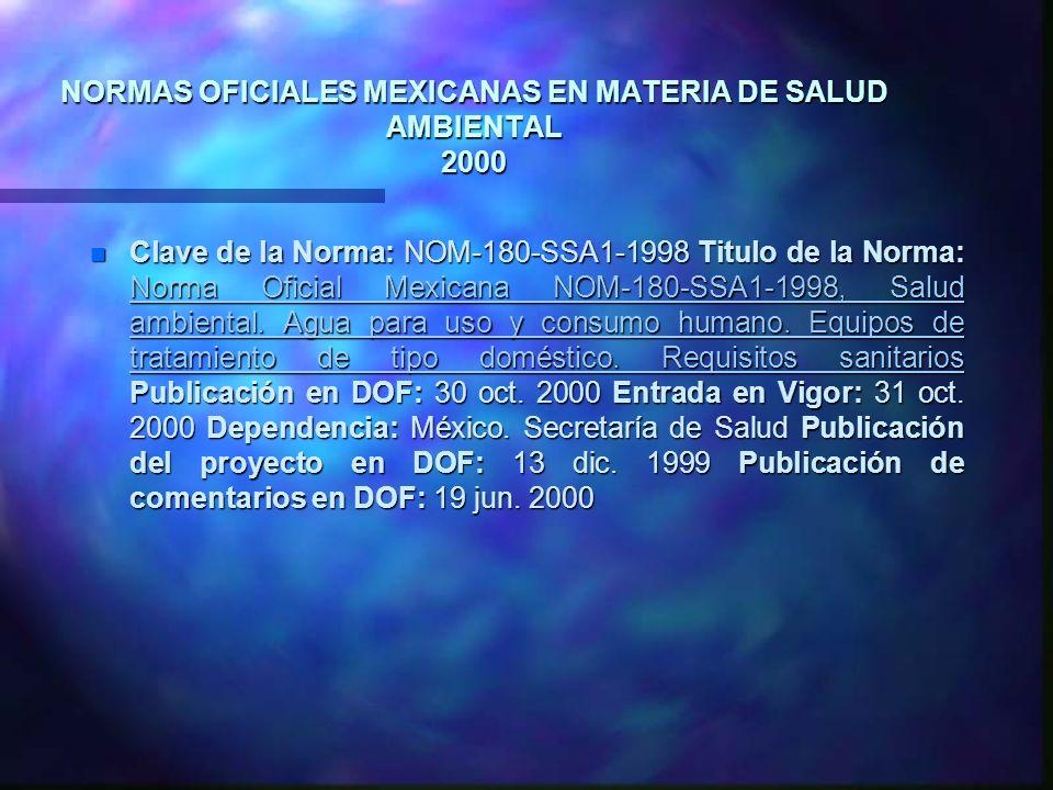 NORMAS OFICIALES MEXICANAS EN MATERIA DE SALUD AMBIENTAL 2000 n Clave de la Norma: NOM-180-SSA1-1998 Titulo de la Norma: Norma Oficial Mexicana NOM-18