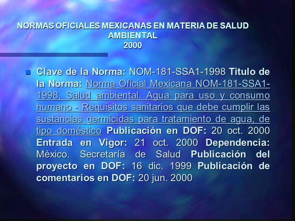 NORMAS OFICIALES MEXICANAS EN MATERIA DE SALUD AMBIENTAL 2000 n Clave de la Norma: NOM-181-SSA1-1998 Titulo de la Norma: Norma Oficial Mexicana NOM-18