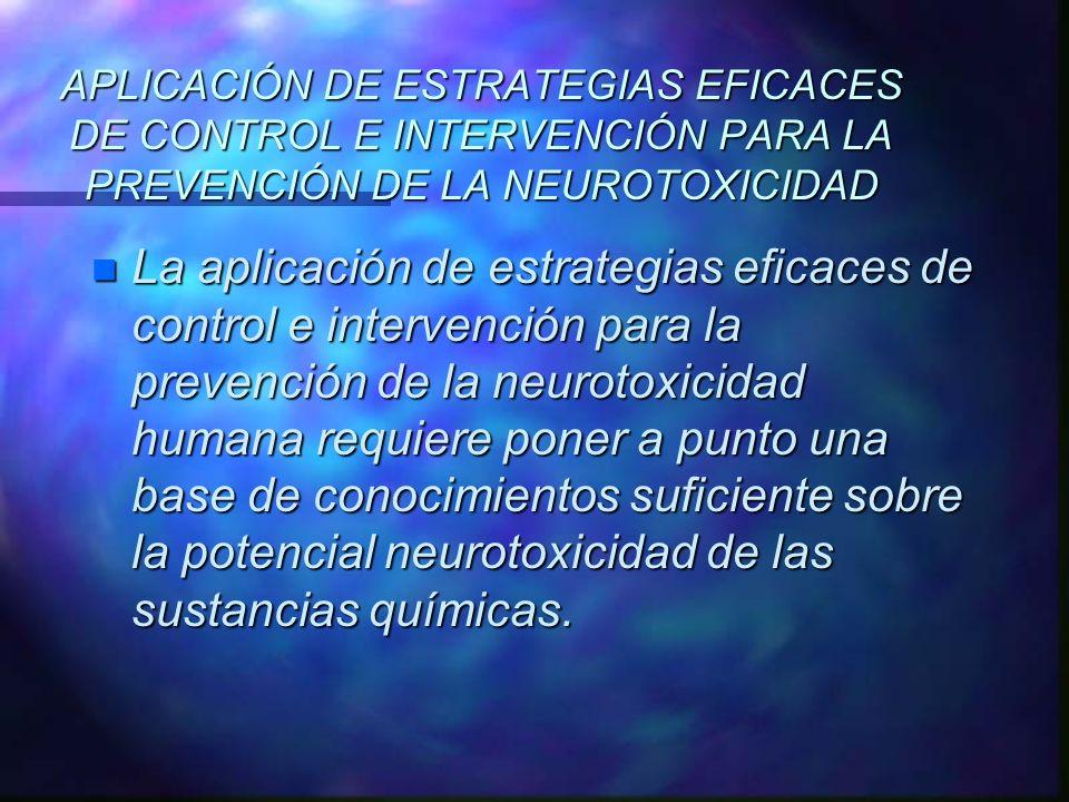 APLICACIÓN DE ESTRATEGIAS EFICACES DE CONTROL E INTERVENCIÓN PARA LA PREVENCIÓN DE LA NEUROTOXICIDAD n La aplicación de estrategias eficaces de contro