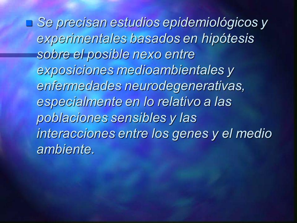 n Se precisan estudios epidemiológicos y experimentales basados en hipótesis sobre el posible nexo entre exposiciones medioambientales y enfermedades