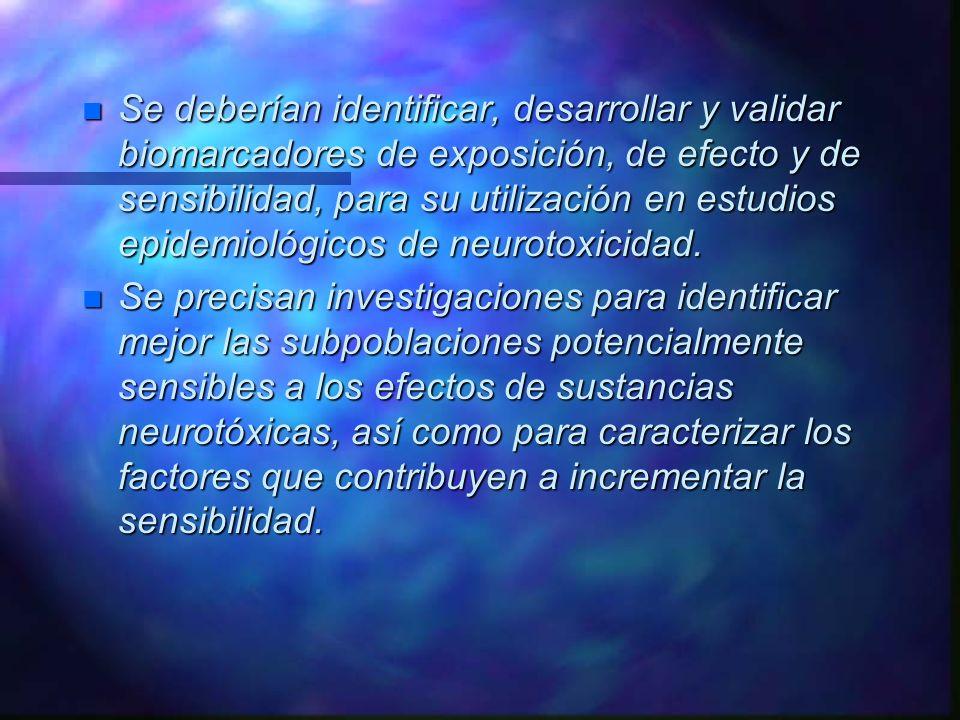 n Se precisan investigaciones para identificar mejor las subpoblaciones potencialmente sensibles a los efectos de sustancias neurotóxicas, así como pa