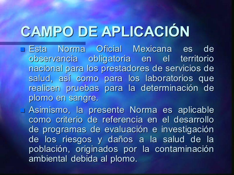 CAMPO DE APLICACIÓN n Esta Norma Oficial Mexicana es de observancia obligatoria en el territorio nacional para los prestadores de servicios de salud,