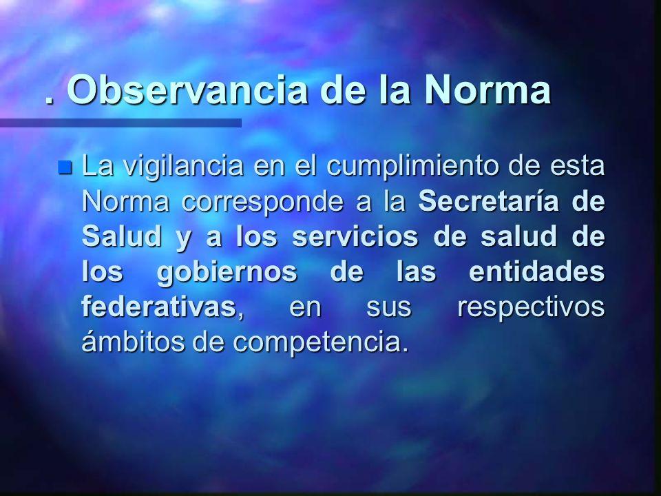 . Observancia de la Norma n La vigilancia en el cumplimiento de esta Norma corresponde a la Secretaría de Salud y a los servicios de salud de los gobi