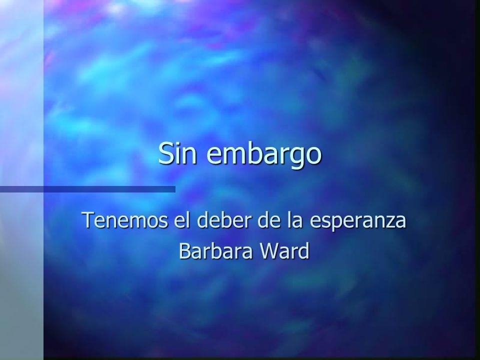 Sin embargo Tenemos el deber de la esperanza Barbara Ward