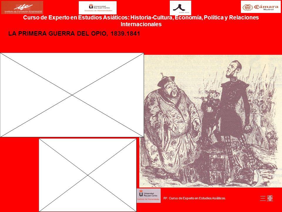LA PRIMERA GUERRA DEL OPIO, 1839.1841 Curso de Experto en Estudios Asiáticos: Historia-Cultura, Economía, Política y Relaciones Internacionales R 3. C